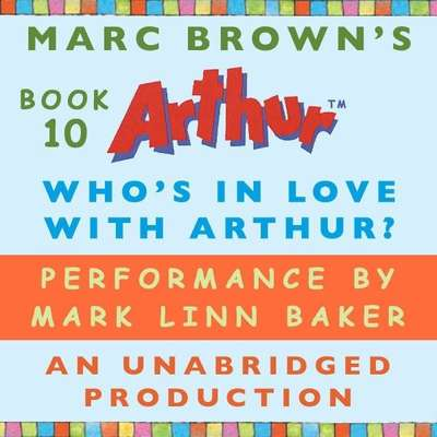 Who's In Love with Arthur?: A Marc Brown Arthur Chapter Book #10 Audiobook, by