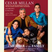 A Member of the Family: Cesar Millan's Guide to a Lifetime of Fulfillment with Your Dog, by Cesar Millan