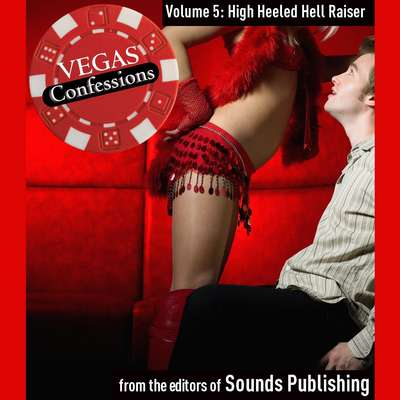 Vegas Confessions 5: High Heeled Hell Raiser Audiobook, by the Editors of Sounds Publishing