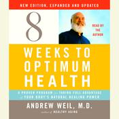 8 Weeks to Optimum Health: A Proven Program for Taking Full Advantage of Your Body's Natural Healing Power, by Andrew Weil, M.D. Andrew Weil