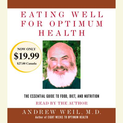 Eating Well for Optimum Health: The Essential Guide to Food, Diet, and Nutrition Audiobook, by Andrew Weil