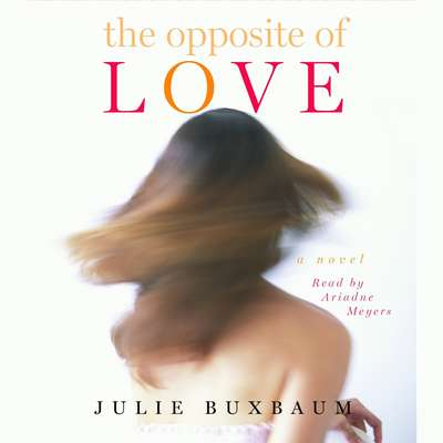 The Opposite of Love Audiobook, by Julie Buxbaum