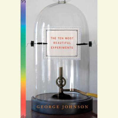 The Ten Most Beautiful Experiments Audiobook, by George Johnson