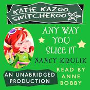 Katie Kazoo, Switcheroo #9: Any Way You Slice It Audiobook, by Nancy Krulik