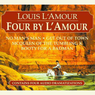 Four by L'Amour: No Man's Man, Get Out of Town, McQueen of the Tumbling K, Booty for a Bad Man Audiobook, by