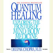 Quantum Healing: Exploring the Frontiers of Mind/Body Medicine Audiobook, by Deepak Chopra