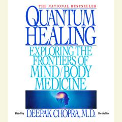 Quantum Healing: Exploring the Frontiers of Mind/Body Medicine Audiobook, by Deepak Chopra, M.D., Deepak Chopra