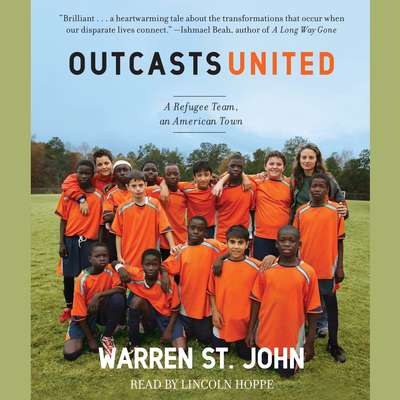 Outcasts United: An American Town, a Refugee Team, and One Womans Quest to Make a Difference Audiobook, by