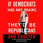If Democrats Had Any Brains, Theyd Be Republicans, by Ann Coulter