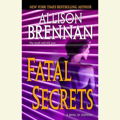 Fatal Secrets: A Novel of Suspense Audiobook, by Allison Brennan