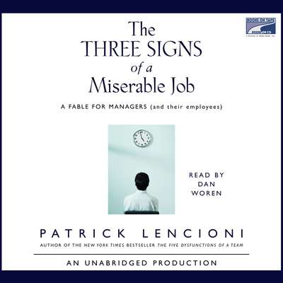 The Three Signs of a Miserable Job: A Fable for Managers (and their employees) Audiobook, by Patrick Lencioni