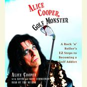 Alice Cooper, Golf Monster: A Rock n Rollers Life and 12 Steps to Becoming a Golf Addict, by Alice Cooper, Kenneth Zimmerman, Keith Zimmerman
