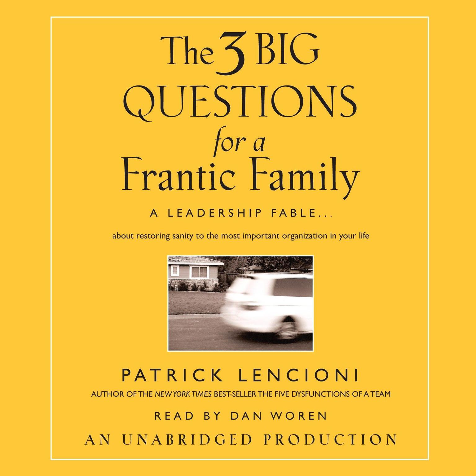 Printable The Three Big Questions for a Frantic Family: A Leadership Fable...About Restoring Sanity To The Most Important Organization In Your Life Audiobook Cover Art
