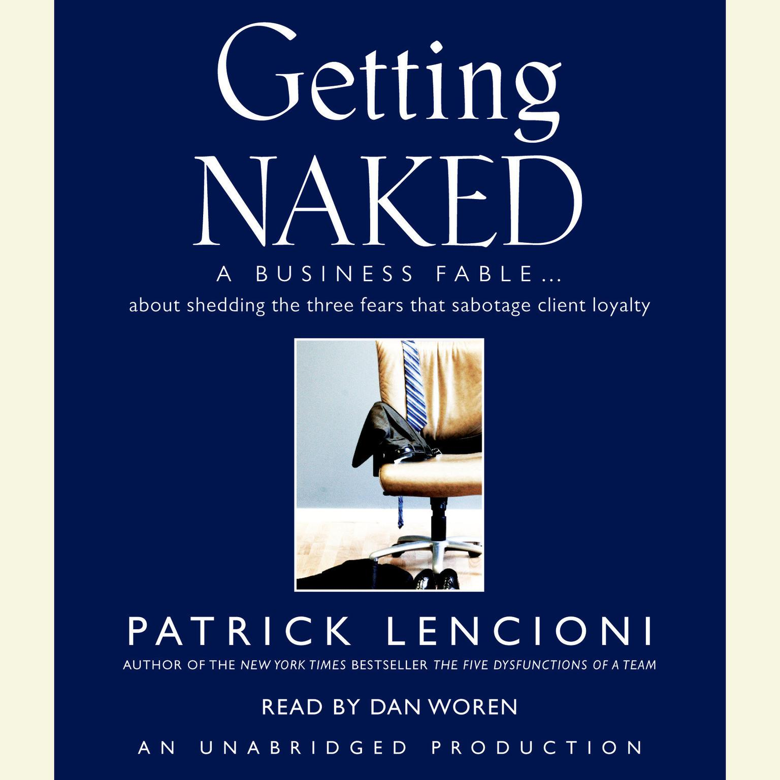 Printable Getting Naked: A Business Fable About Shedding the Three Fears That Sabotage Client Loyalty Audiobook Cover Art