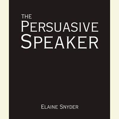 The Persuasive Speaker Audiobook, by Elaine Snyder