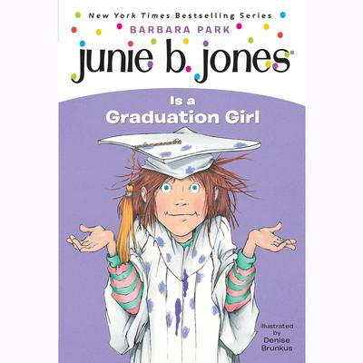 Junie B. Jones #17: Junie B. Jones Is a Graduation Girl: Junie B. Jones #17 Audiobook, by Barbara Park