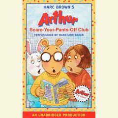 Arthur and the Scare-Your-Pants-Off Club: A Marc Brown Arthur Chapter Book #2 Audiobook, by Marc Brown