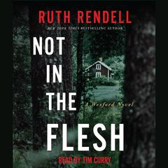 Not in the Flesh: A Wexford Novel Audiobook, by Ruth Rendell