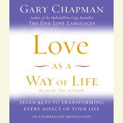 Love as a Way of Life: Seven Keys to Transforming Every Aspect of Your Life, by Gary D. Chapman, Gary Chapman