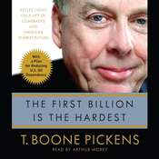The First Billion Is the Hardest: Reflections on a Life of Comebacks and Americas Energy Future, by T. Boone Pickens