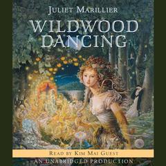 Wildwood Dancing Audiobook, by Juliet Marillier