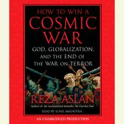 How to Win a Cosmic War: God, Globalization, and the End of the War on Terror, by Reza Aslan