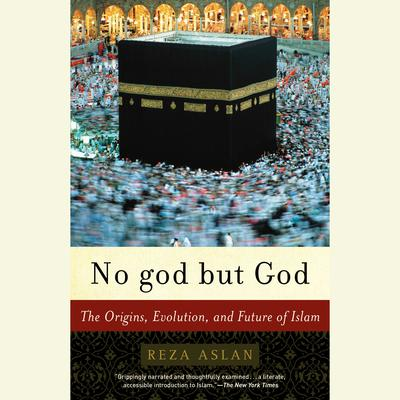 No god but God: The Origins, Evolution, and Future of Islam Audiobook, by