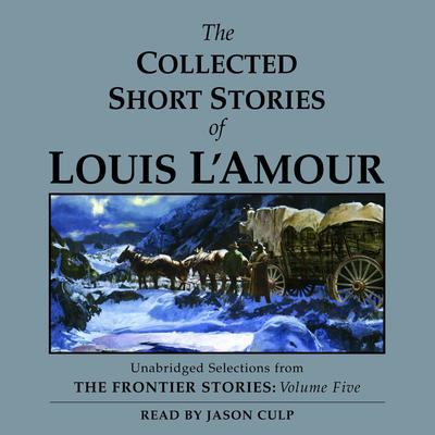 The Collected Short Stories of Louis L'Amour, Vol. 5: The Frontier Stories Audiobook, by Louis L'Amour