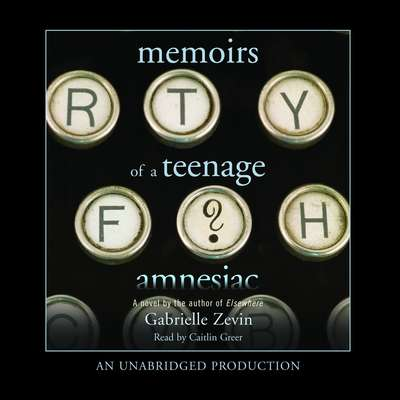 Memoirs of a Teenage Amnesiac Audiobook, by Gabrielle Zevin