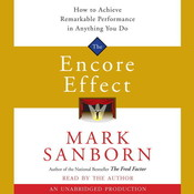 The Encore Effect: How to Achieve Remarkable Performance in Anything You Do Audiobook, by Mark Sanborn