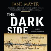 The Dark Side: The Inside Story of How The War on Terror Turned into a War on American Ideals, by Jane Mayer