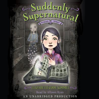 Suddenly Supernatural Book 1: School Spirit Audiobook, by Elizabeth Cody Kimmel