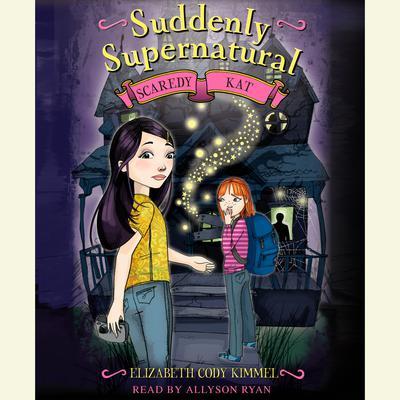 Suddenly Supernatural Book 2: Scaredy Kat Audiobook, by Elizabeth Cody Kimmel