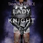 Lady Knight: Book 4 of the Protector of the Small Quartet, by Tamora Pierce