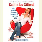 Just When I Thought Id Dropped My Last Egg: Life and Other Calamities Audiobook, by Kathie Lee Gifford