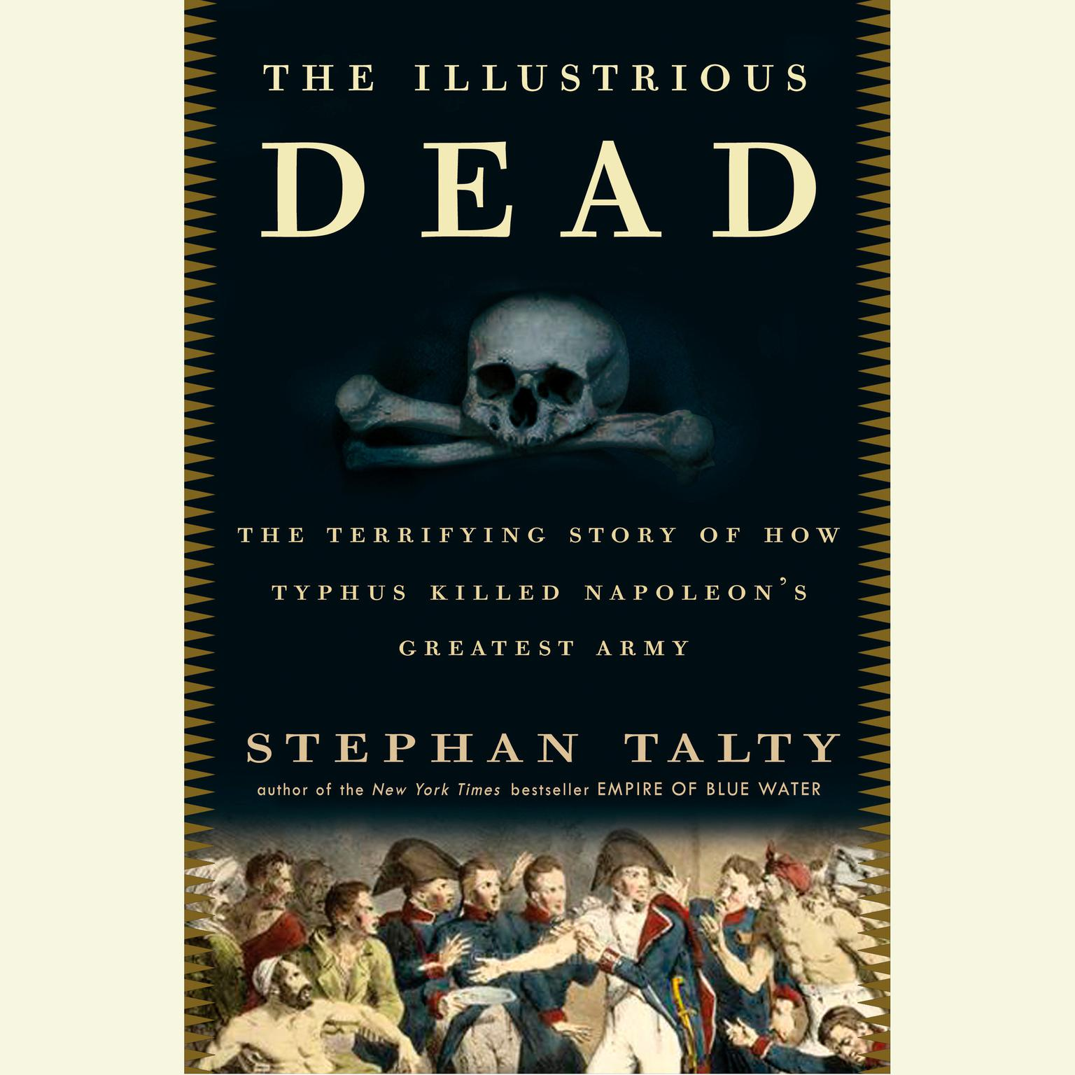 Printable The Illustrious Dead: The Terrifying Story of How Typhus Killed Napoleon's Greatest Army Audiobook Cover Art