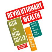 Revolutionary Wealth: How it will be created and how it will change our lives Audiobook, by Alvin Toffler