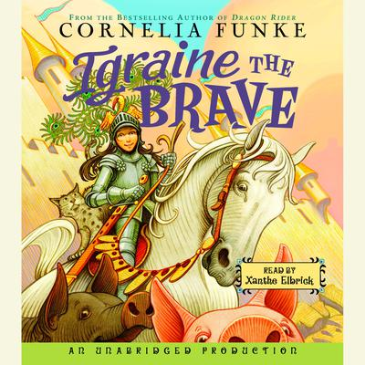 Igraine the Brave Audiobook, by Cornelia Funke
