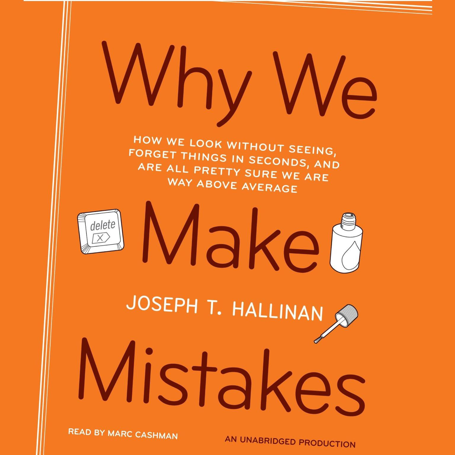Printable Why We Make Mistakes: How We Look Without Seeing, Forget Things in Seconds, and Are All Pretty Sure We Are Way Above Average Audiobook Cover Art