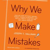 Why We Make Mistakes: How We Look Without Seeing, Forget Things in Seconds, and Are All Pretty Sure We Are Way Above Average Audiobook, by Joseph T. Hallinan