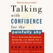 Talking with Confidence for the Painfully Shy: How to Overcome Nervousness, Speak-Up, and Speak Out in Any Social or Business Situation Audiobook, by Don Gabor