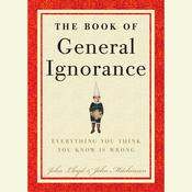 The Book of General Ignorance, by John Mitchinson, John Lloyd