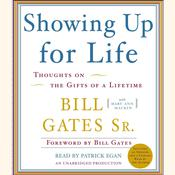 Showing Up for Life: Thoughts on the Gifts of a Lifetime Audiobook, by Bill Gates, Sr. Bill Gates, Mary Ann Mackin