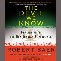 The Devil We Know: Dealing with the New Iranian Superpower Audiobook, by Robert Baer