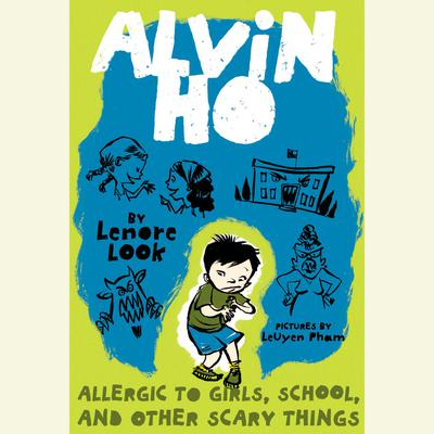 Alvin Ho: Allergic to Girls, School, and Other Scary Things: Alvin Ho #1 Audiobook, by Lenore Look