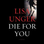 Die for You: A Novel, by Lisa Unger