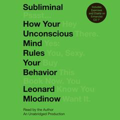 Subliminal: How Your Unconscious Mind Rules Your Behavior Audiobook, by Leonard Mlodinow