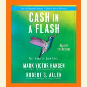Cash in a Flash: Real Money in No Time, by Mark Victor Hansen