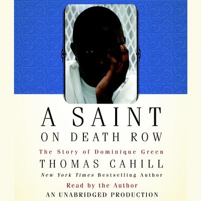 A Saint on Death Row: The Story of Dominique Green Audiobook, by Thomas Cahill