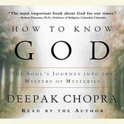 How to Know God: The Souls Journey Into the Mystery of Mysteries Audiobook, by Deepak Chopra, M.D.
